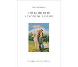 8877511486 / NEI LUOGHI DI VINCENZO BELLINI / MAURIZIO BARRICA