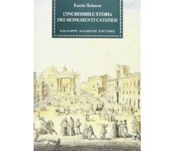 8877511893 / L' INCREDIBILE STORIA DEI MONUMENTI CATANESI / LUCIO SCIACCA