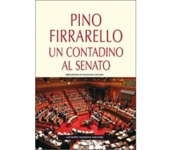 8877513632 / PINO FIRRARELLO. UN CONTADINO AL SENATO / PINO FIRRARELLO