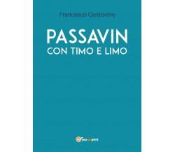 97888316246Passavin con Timo e Limo di Francesco Cardovino,  2019,  Youcanprint