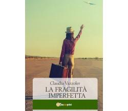 9788831627245La fragilità imperfetta di Claudia Vazzoler,  2019,  Youcanprint