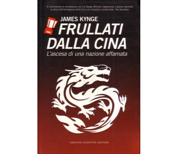 9788854109063 Frullati dalla Cina. L'ascesa di una nazione affamata - J. Kynge