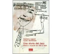 9788882730154 UNA STORIA DEL JAZZ. MUSICA E MUSICISTI DAL 1900 AL 2000. LIGUORI,