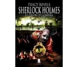 9788889541647 SHERLOCK HOLMES E I TESORI DI LONDRA - TRACY REVELS
