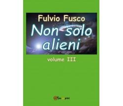 9788892633766Non solo alieni - vol. III di Fulvio Fusco,  2016,  Youcanprint