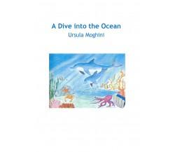 A Dive into the Ocean - Ursula Moghini,  2019,  Youcanprint