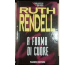 A FORMA DI CUORE - RUTH RENDELL - FABBRI - 1995 - M