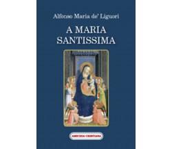 A Maria Santissima di Alfonso Maria De' Liguori, 2007, Edizioni Amicizia Cristia