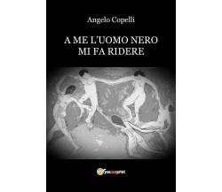 A Me l'uomo nero Mi fa ridere di Angelo Copelli,  2018,  Youcanprint
