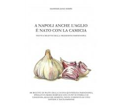 A Napoli anche l'aglio è nato con la camicia,  2019,  Youcanprint