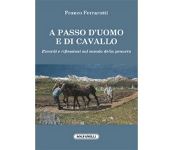 A PASSO D'UOMO E DI CAVALLO di Franco Ferrarotti,  Solfanelli Edizioni