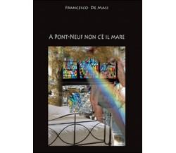 A Pont-Neuf non c'è il mare di Francesco De Masi,  2014,  Youcanprint