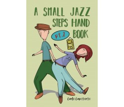A Small Jazz Steps Handbook Pt.2 di Carlo Capotorto,  2021,  Youcanprint