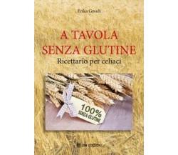 A Tavola senza glutine, di Erika Gnudi,  2019,  Om Edizioni - ER