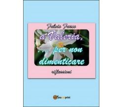 A Valeria... per non dimenticare di Fulvio Fusco,  2015,  Youcanprint