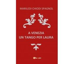 A Venezia Un Tango per Laura di Mariledi Chiodi Spagnol,  2018,  Youcanprint