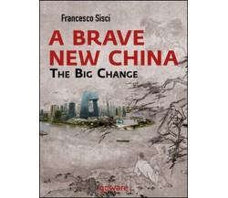 A brave new China. The big change  di Francesco Sisci,  2014,  Goware  -ER