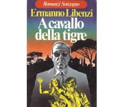 A cavallo della tigre, RARO Libenzi Ermanno, Sonzogno, 1978, 1° edizione