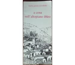 A cena sull'altopiano ibleo  - Maria Grazia Scivoletto - Pungitopo,2004 - A