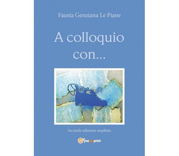 A colloquio con... - Seconda edizione ampliata, Fausta Genziana Le Piane,  2020
