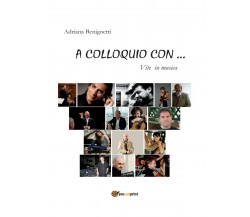 A colloquio con... Vite in musica di Adriana Benignetti,  2012,  Youcanprint