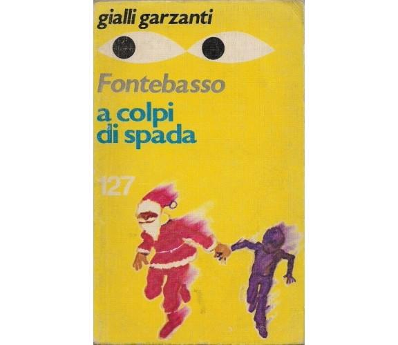 A colpi di spada - Anna Maria Fontebasso,  1977,  Garzanti