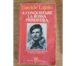 A conquistare la rossa primavera - D. Lajolo - BUR - 1995 - AR