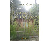 A cottage in the forest,  di Irma Kurti,  2016,  Youcanprint - ER