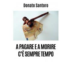 A pagare e a morire c'è sempre tempo di Donato Santoro,  2020,  Youcanprint