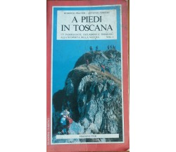 A piedi in Toscana - Roberto Pratesi, Antonio Arrighi - Iter,1987 - A