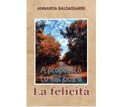 A proposito, tu sai cos'è la Felicità?, Annarita Baldassarre,  2019,  Youcanpr.
