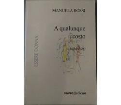 A qualunque costo - Manuela Rossi,  2005,  Gruppo Edicom