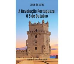 A revolução portugueza. O 5 de outubro - Jorge D'Abreu,  2019,  Youcanprint