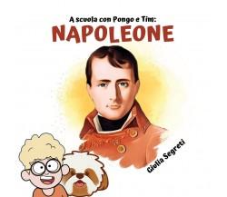 A scuola con Pongo e Tim: NAPOLEONE. Collana libri per bambini 5-12 anni: Ediz.