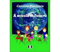 A scuola di futuro di Caterina Peschiera,  2013,  Eee-edizioni Esordienti