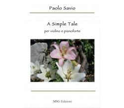 A simple tale. Per violino e pianoforte di Paolo Savio,  2017,  Youcanprint