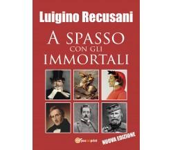 A spasso con gli immortali - Luigino Recusani,  2019,  Youcanprint