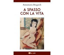 A spasso con la vita di Annamaria Brugnoli,  2021,  Youcanprint
