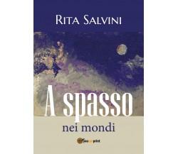 A spasso nei mondi di Rita Salvini,  2018,  Youcanprint