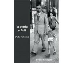 A storia e Foff (Foff e Fuffetiello) di Bruno Frongillo,  2010,  Youcanprint