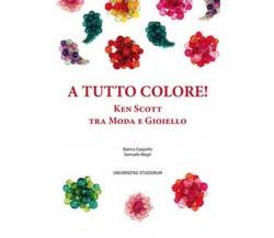 A tutto colore! Ken Scott tra moda e gioiello. Ediz. italiana e inglese - ER
