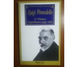 'A vilanza / Cappidzu paga tuttu - L. Pirandello - Martin & C. - 1993 - M