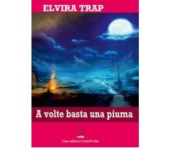 A volte basta una piuma di Elvira Trap, C. D. Urziceanu,  2019,  Youcanprint
