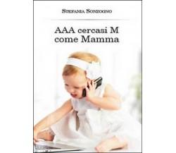 AAA cercasi M come mamma di Stefania Sonzogno,  2014,  Youcanprint