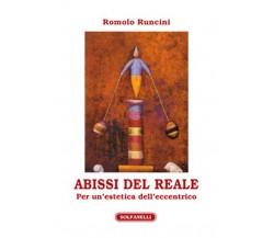 ABISSI DEL REALE Per un'estetica dell'eccentrico di Romolo Runcini,  Solfanelli