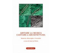 ABITARE LA MUSICA CANTARE L'ARCHITETTURA, Lisa La Pietra (a Cura),  Solfanelli