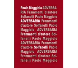 ADVERSARIA Frammenti d'Autore di Paolo Maggiolo,  Solfanelli Edizioni