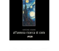 AFFANNOSA RICERCA DI CIELO di Cettina Scavo,  2020,  Edizioni La Rocca