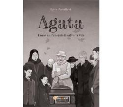 AGATA Come un funerale ti salva la vita di Lara Zavatteri,  2016,  Youcanprint
