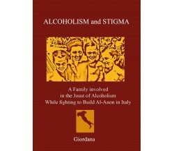 ALCOHOLISM AND STIGMA. A Family involved in the Joust of Alcoholism While...
